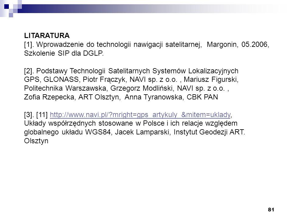 LITARATURA [1]. Wprowadzenie do technologii nawigacji satelitarnej, Margonin, 05.2006, Szkolenie SIP dla DGLP.